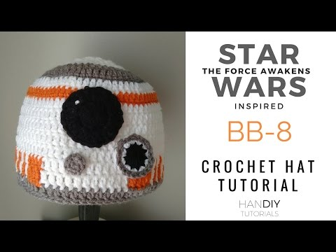 Bb 8 Droid Crochet Hat Tutorial Inspired By Star Wars The Force