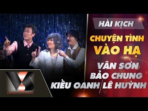 Hài Kịch Chuyện Tình Vào Hạ - Vân Sơn, Bảo Chung, Kiều Oanh, Lê Huỳnh