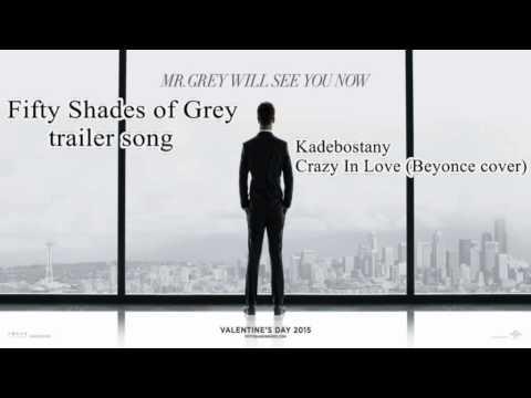 Fifty Shades of Grey original trailer soundtrack / Kadebostany – Crazy In Love (Beyoncé cover)