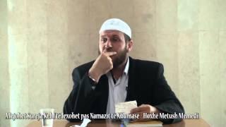 A lejohet Sureja Kehf të lexohet pas Namazit të Xhumasë - Hoxhë Metush Memedi