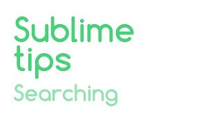 Sublime Tips: Searching