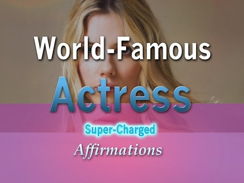 World Famous Actress - Powerful Affirmations to help you become a Massively Successful Actress