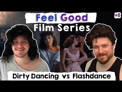 Feel Good Films   Dirty Dancing vs Flashdance Special