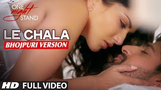 Le Chalal - Bhojpuri Version [ One Night Stand ] Sunny Leone, Tanuj Virwani    Aman Trikha  