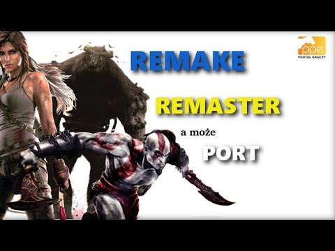 Remake, remaster, a może port?
