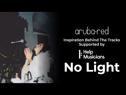 Aruba Red - Inspiration Behind The Tracks: Episode 2 - No Light
