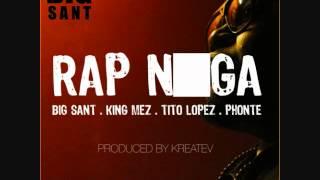 Big Sant - Rap Ni*ga f. Phonte, Tito Lopez & King Mez