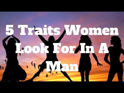 5 Traits Women Look For In A Man