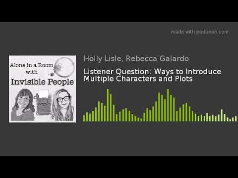 Listener Question: Ways to Introduce Multiple Characters and Plots