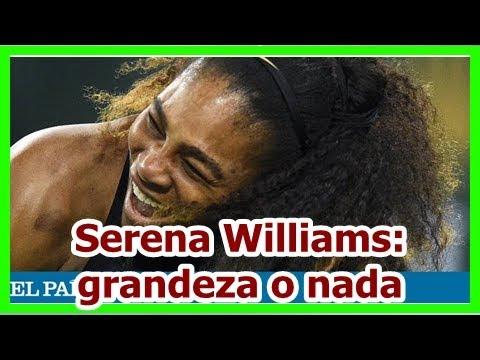 Serena Williams: grandeza o nada