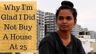 WHY I'M GLAD I DID NOT BUY A HOUSE AT 25   THINGS TO CONSIDER BEFORE BUYING A HOUSE   Ranju N