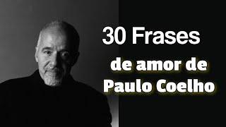 Video Las Mejores Frases De Amor De Paulo Coelho - 30 Frases de Amor de Paulo Coelho MP3, 3GP, MP4, WEBM, AVI, FLV Oktober 2018