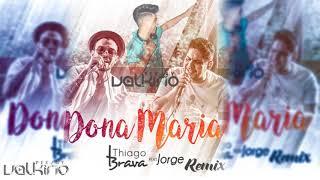 image of Thiago Brava Ft. Jorge - Dona Maria [Dj Valkirio Remix] 2018