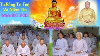 Bài giảng: Tu Bằng Trí Tuệ Và Niềm Tin - Hòa Thượng Thích Giác Hóa