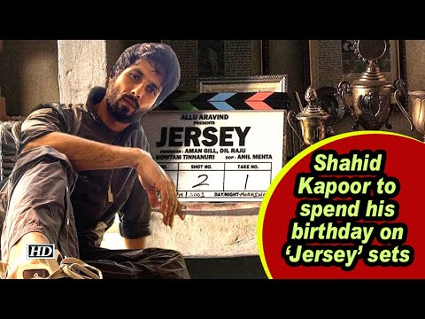 Shahid to spend his birthday on 'Jersey' sets