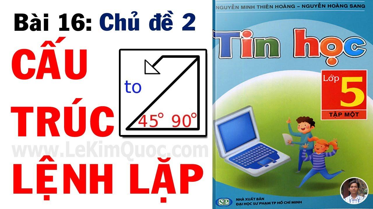 💻 Tin Học Lớp 5 – Tập 1 🐢 Bài 16: Cấu trúc lệnh lặp 🐢 Chủ đề 2: Lập trình cơ bản cùng Logo