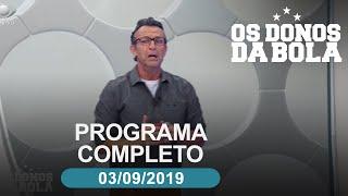 Os Donos da Bola - 03/09/2019 - Programa completo