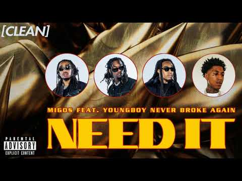 [CLEAN] Migos - Need It (feat. YoungBoy Never Broke Again)