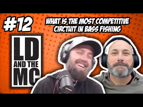 What is the MOST competitive circuit in bass fishing? -LD AND THE MC #12