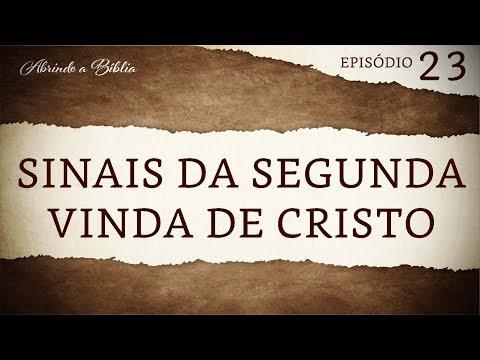 Sinais da Segunda Vinda de Cristo | Abrindo a Bíblia