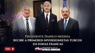 Presidente Danilo Medina recibe a primeros inversionistas turcos en zonas francas