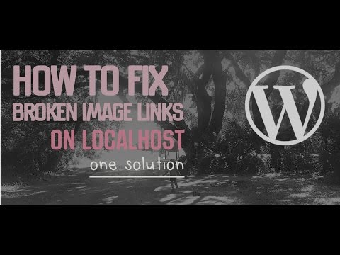 How to fix broken image links in WordPress localhost environment