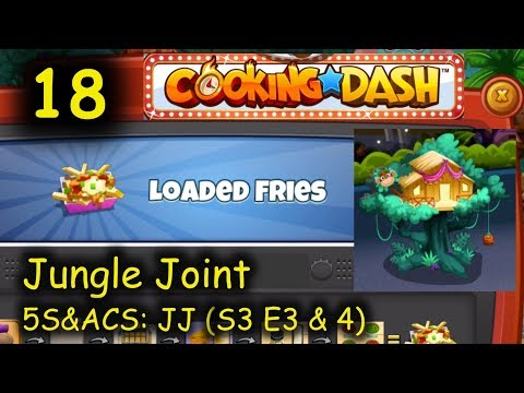 5S&ACS: JJ - Part 18 (S3 E3 & 4) = Loaded Fries (Cooking Dash - Jungle Joint)