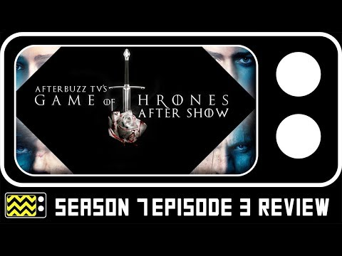 Game of Thrones Season 7 Episode 3 Review & AfterShow | AfterBuzz TV