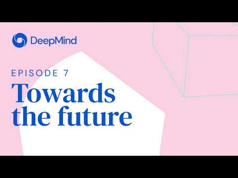 DeepMind: The Podcast | Episode 7: Towards the future