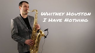Video Whitney Houston - I Have Nothing [Saxophone Cover] by Juozas Kuraitis MP3, 3GP, MP4, WEBM, AVI, FLV Mei 2018
