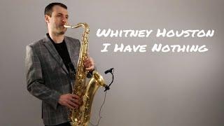 Video Whitney Houston - I Have Nothing [Saxophone Cover] by Juozas Kuraitis MP3, 3GP, MP4, WEBM, AVI, FLV Agustus 2018