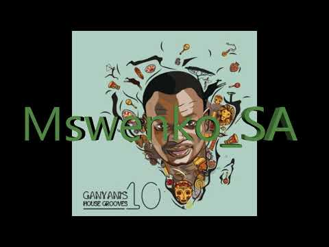 DJ GANYANI NEW ALBUM 2018 (House Groove's 10) Mix BY Mswenko_SA