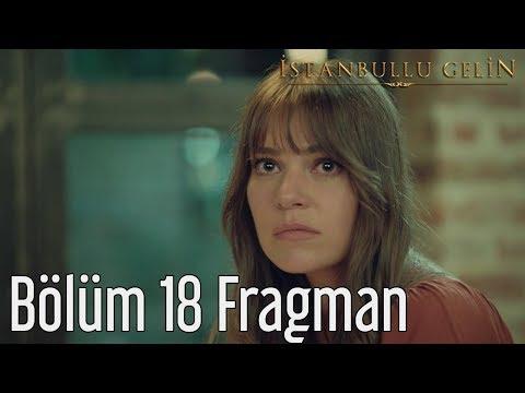 İstanbullu Gelin 18. Bölüm Fragmanı