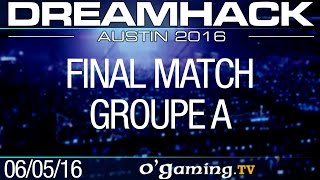 Final match - DreamHack 2016 Austin - Groupe A