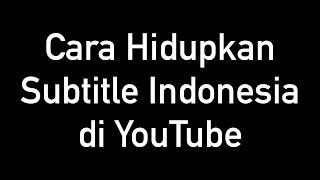 Video Cara Hidupkan Subtitle Indonesia di YouTube MP3, 3GP, MP4, WEBM, AVI, FLV Januari 2018