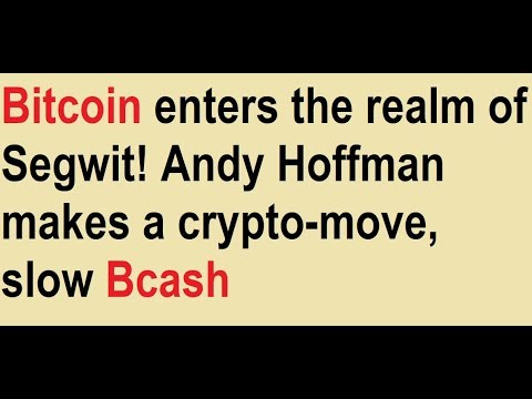 Bitcoin enters the realm of Segwit! Andy Hoffman makes a crypto-move, slow Bcash video