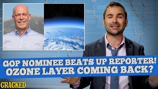 SOME NEWS: GOP Candidate Body Slams Reporter! Ozone Layer Coming Back & Some Good News?