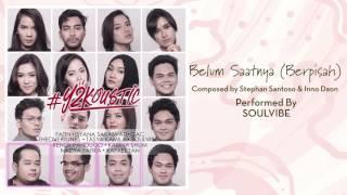 Video Soulvibe - Belum Saatnya (Berpisah)  [Official Audio Video] MP3, 3GP, MP4, WEBM, AVI, FLV Juli 2018