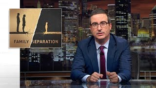 Family Separation: Last Week Tonight with John Oliver (HBO)