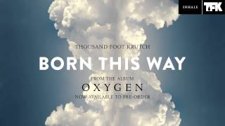 Thousand Foot Krutch: Born This Way (Official Audio) - YouTube