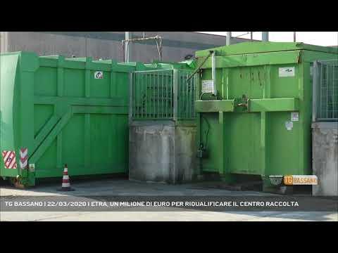 TG BASSANO | 22/03/2020 | ETRA, UN MILIONE DI EURO PER RIQUALIFICARE IL CENTRO RACCOLTA