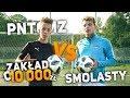 Smolasty VS PNTCMZ | Zakład o 10 000zł!! :D