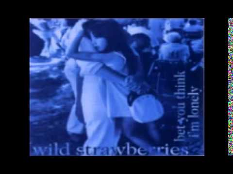 Wild Strawberries - Bet You Think I39m Lonely 1994 Full album
