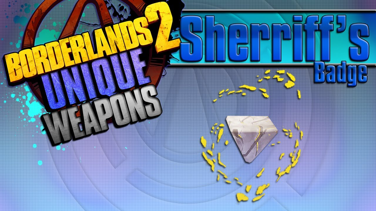 BORDERLANDS 2 | *Sheriff's Badge* Unique Weapons Guide!!!