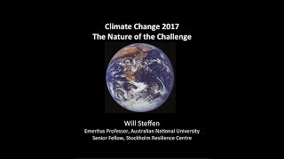 Climate Change 2017: The Nature of the Challenge: Professor Will Steffen (August 2017)