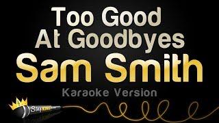 Video Sam Smith - Too Good At Goodbyes (Karaoke Version) MP3, 3GP, MP4, WEBM, AVI, FLV April 2019