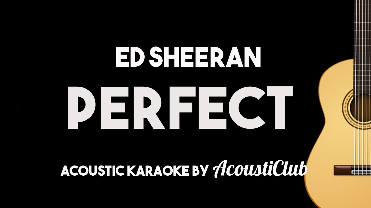 Ed Sheeran – Perfect (Acoustic Guitar Karaoke Backing Track)