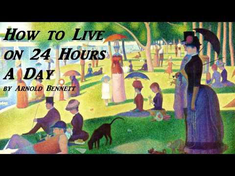 How to Live on 24 Hours A Day – FULL AudioBook by Arnold Bennett – Self Improvement – Time Mgmt
