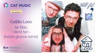 Ca$$a Loco - Iar-Bau (vand fan - future groove remix)