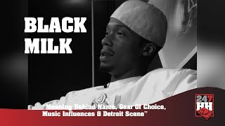 Black Milk - Meaning Behind Name, Gear Of Choice, Music Influences & Detroit Scene (247HH Archives)